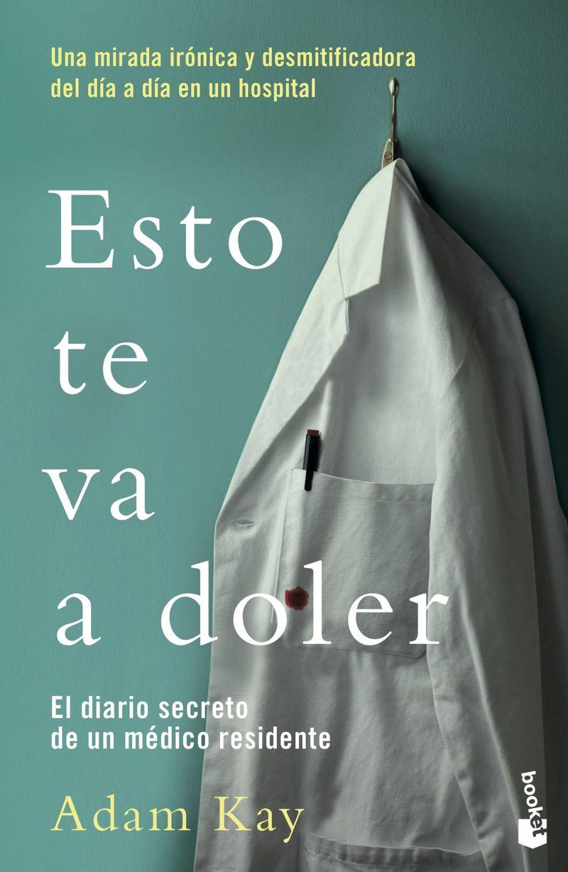 ESTO TE VA A DOLER - EL DIARIO SECRETO DE UN MEDICO RESIDENTE
