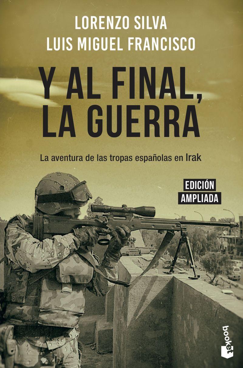 Y AL FINAL, LA GUERRA - LA AVENTURA DE LAS TROPAS ESPAÑOLAS EN IRAK