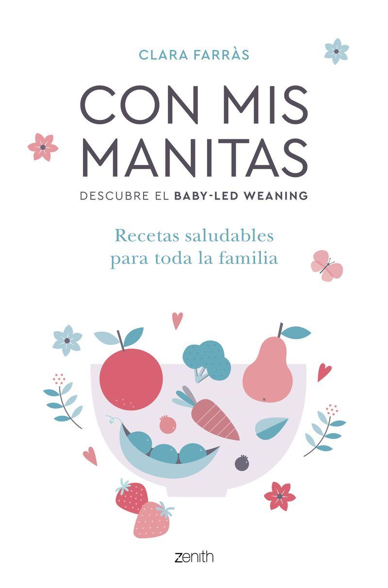 CON MIS MANITAS - DESCUBRE EL BABY-LED WEANING - RECETAS SALUDABLES PARA TODA LA FAMILIA