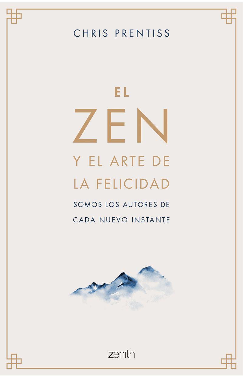 Zen Y El Arte De La Felicidad, El - Somos Los Autores De Cada Nuevo Instante - Chris Prentiss