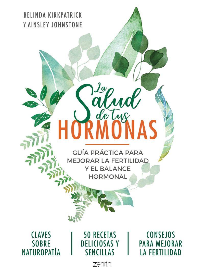 SALUD DE TUS HORMONAS, LA - GUIA PRACTICA PARA MEJORAR LA FERTILIDAD Y EL BALANCE HORMONAL
