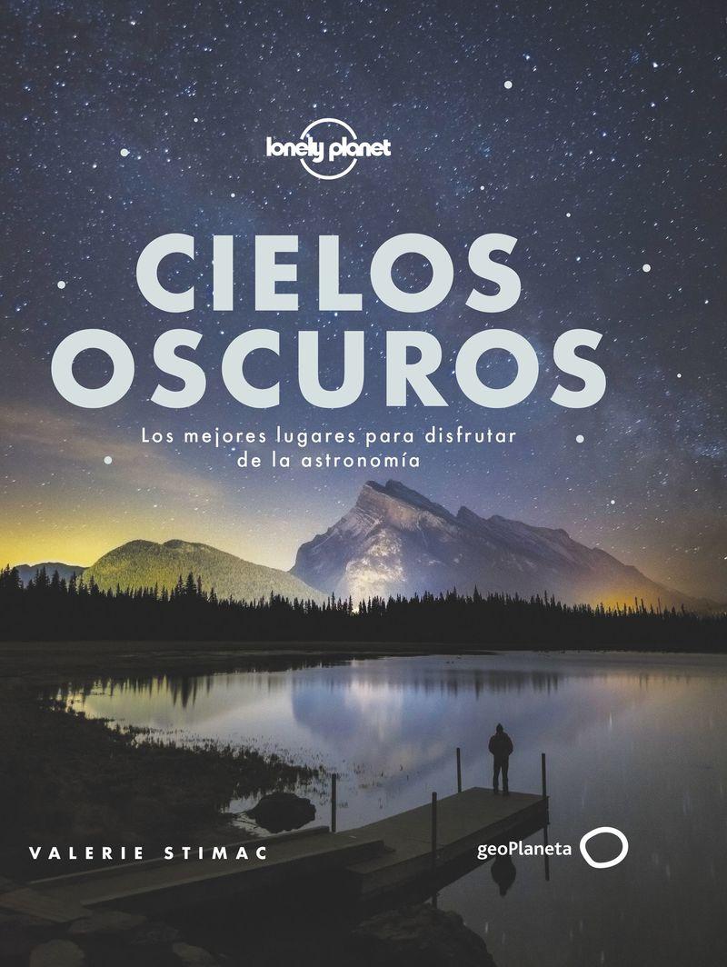 Cielos Oscuros - Los Mejores Lugares Para Disfrutar De La Astronomia - Aa. Vv.