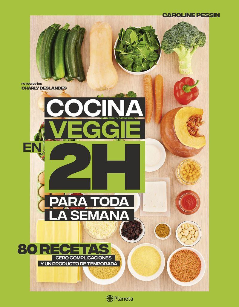 Cocina Veggie En 2 Horas Para Toda La Semana - La Coleccion Bestseller Mundial Del Batch Cooking - Caroline Pessin
