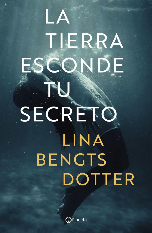 La tierra esconde tu secreto - Lina Bengtsdotter