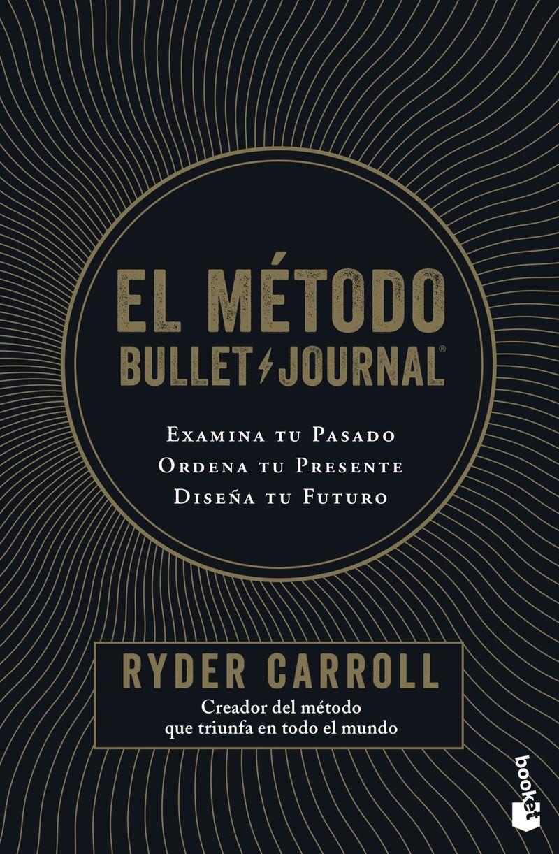 Metodo Bullet Journal, El - Examina Tu Pasado, Ordena Tu Presente - Diseña Tu Futuro - Ryder Carroll