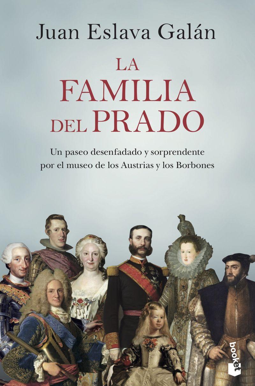 FAMILIA DEL PRADO, LA - UN PASEO DESENFADADO Y SORPRENDENTE POR EL MUSEO DE LOS AUSTRIAS Y LOS BORBONES