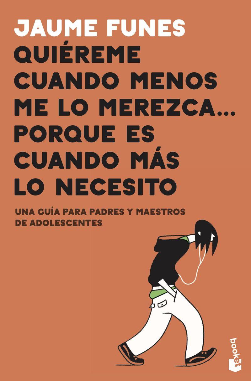 QUIEREME CUANDO MENOS ME LO MEREZCA. .. PORQUE ES CUANDO MAS LO NECESITO - UNA GUIA PARA PADRES Y MAESTROS DE ADOLESCENTES
