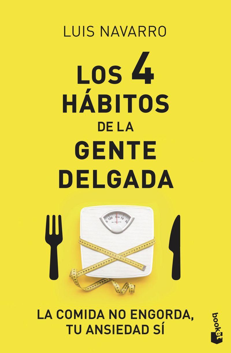 4 Habitos De La Gente Delgada, Los - La Comida No Engorda, Tu Ansiedad Si - Luis Navarro Sanz