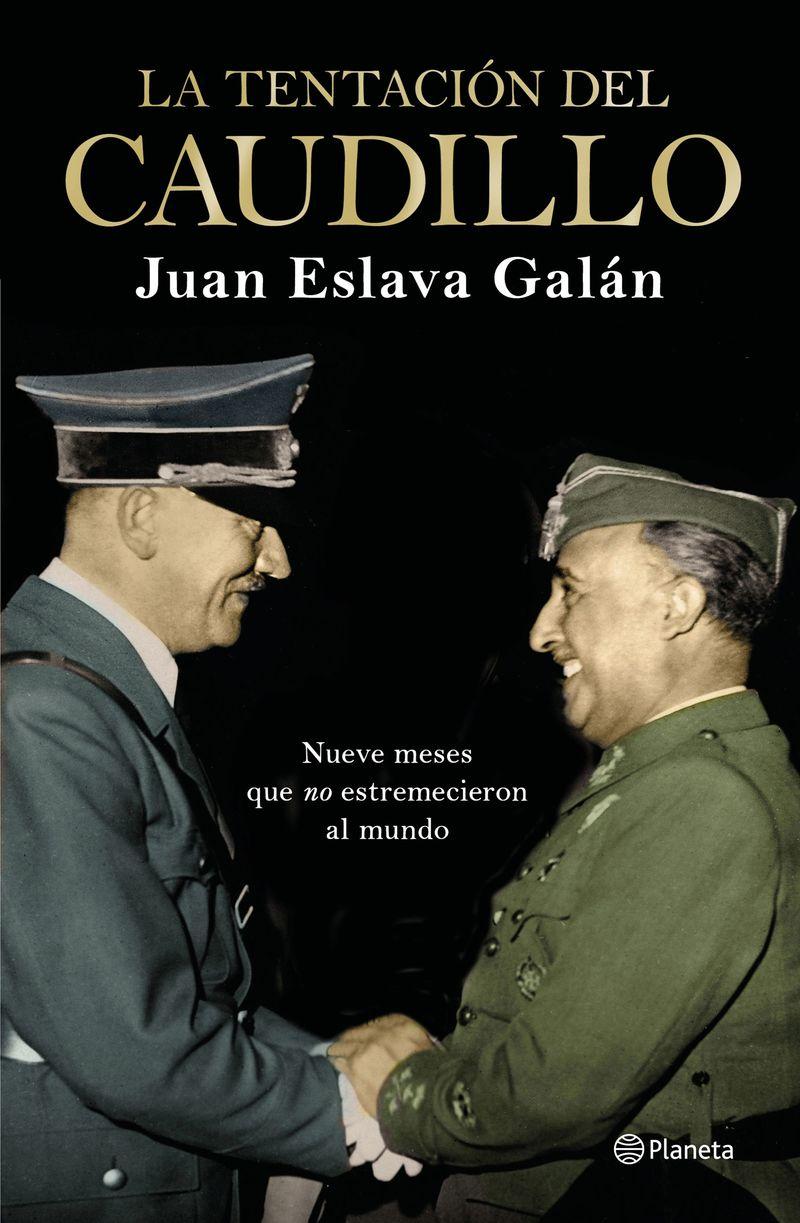 Tentacion Del Caudillo, La - Nueve Meses Que No Estremecieron Al Mundo - Juan Eslava Galan