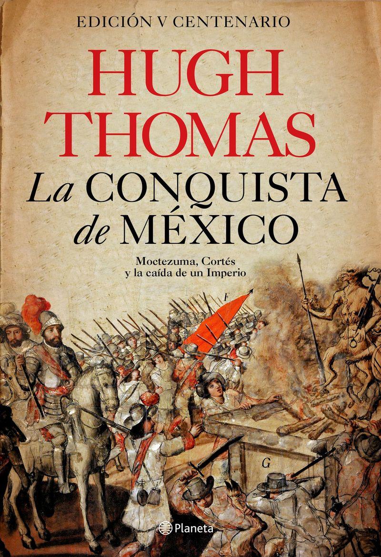CONQUISTA DE MEXICO, LA - MOCTEZUMA, CORTES Y LA CAIDA DE UN IMPERIO