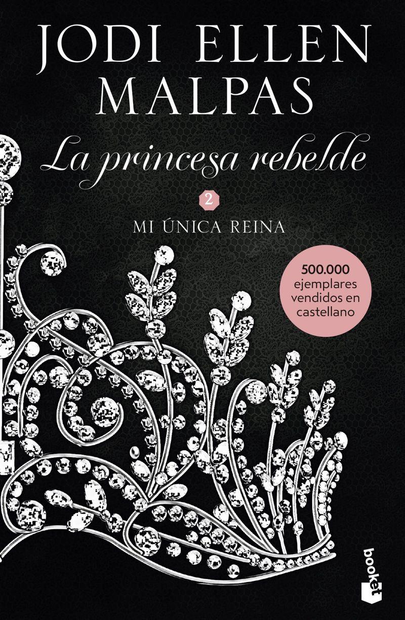 Mi Unica Reina - La Princesa Rebelde 2 - Jodi Ellen Malpas