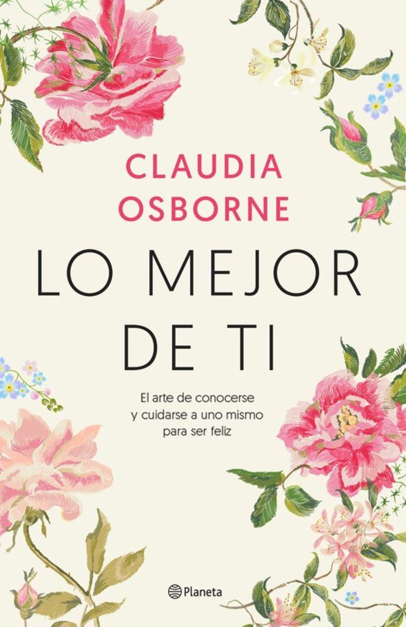 Lo Mejor De Ti - El Arte De Conocerse Y Cuidarse A Uno Mismo Para Ser Feliz - Claudia Osborne
