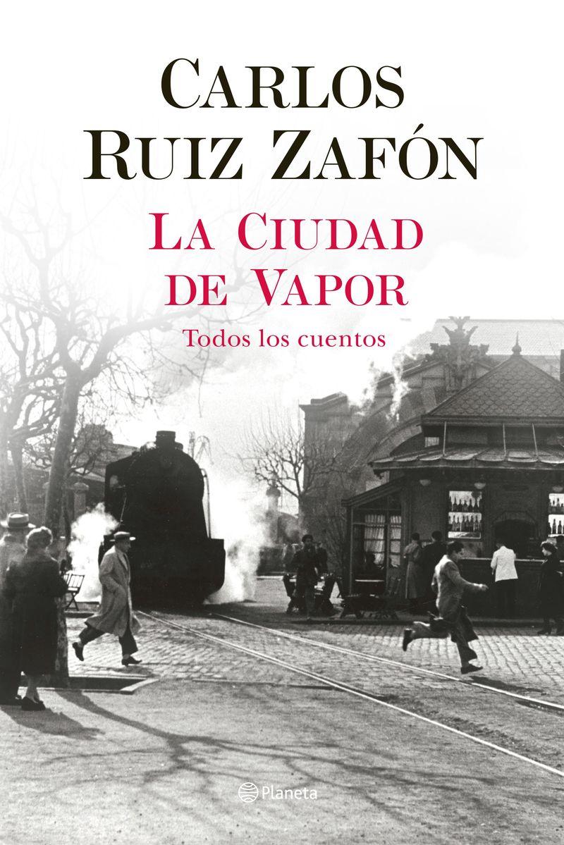 ciudad de vapor, la - todos los cuentos - Carlos Ruiz Zafon