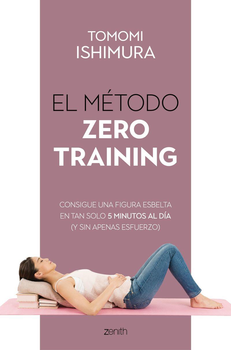 Metodo Zero Training, El - Consigue Una Figura Esbelta En Tan Solo 5 Minutos Al Dia (y Sin Apenas Esfuerzo) - Tomomi Ishimura