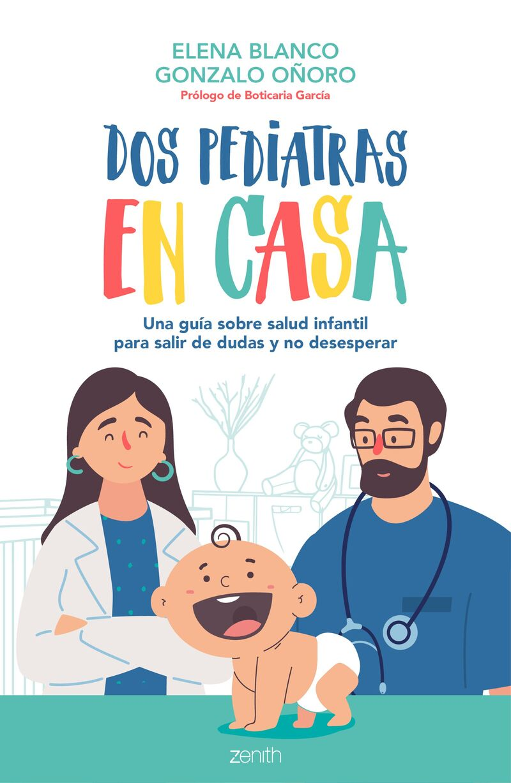 DOS PEDIATRAS EN CASA - UNA GUIA SOBRE SALUD INFANTIL PARA SALIR DE DUDAS Y NO DESESPERAR