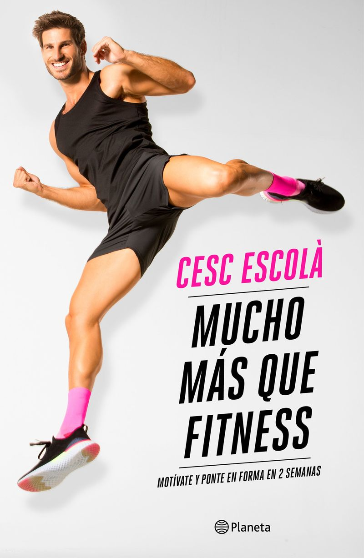 mucho mas que fitness - motivate y ponte en forma en 2 semanas - Cesc Escola