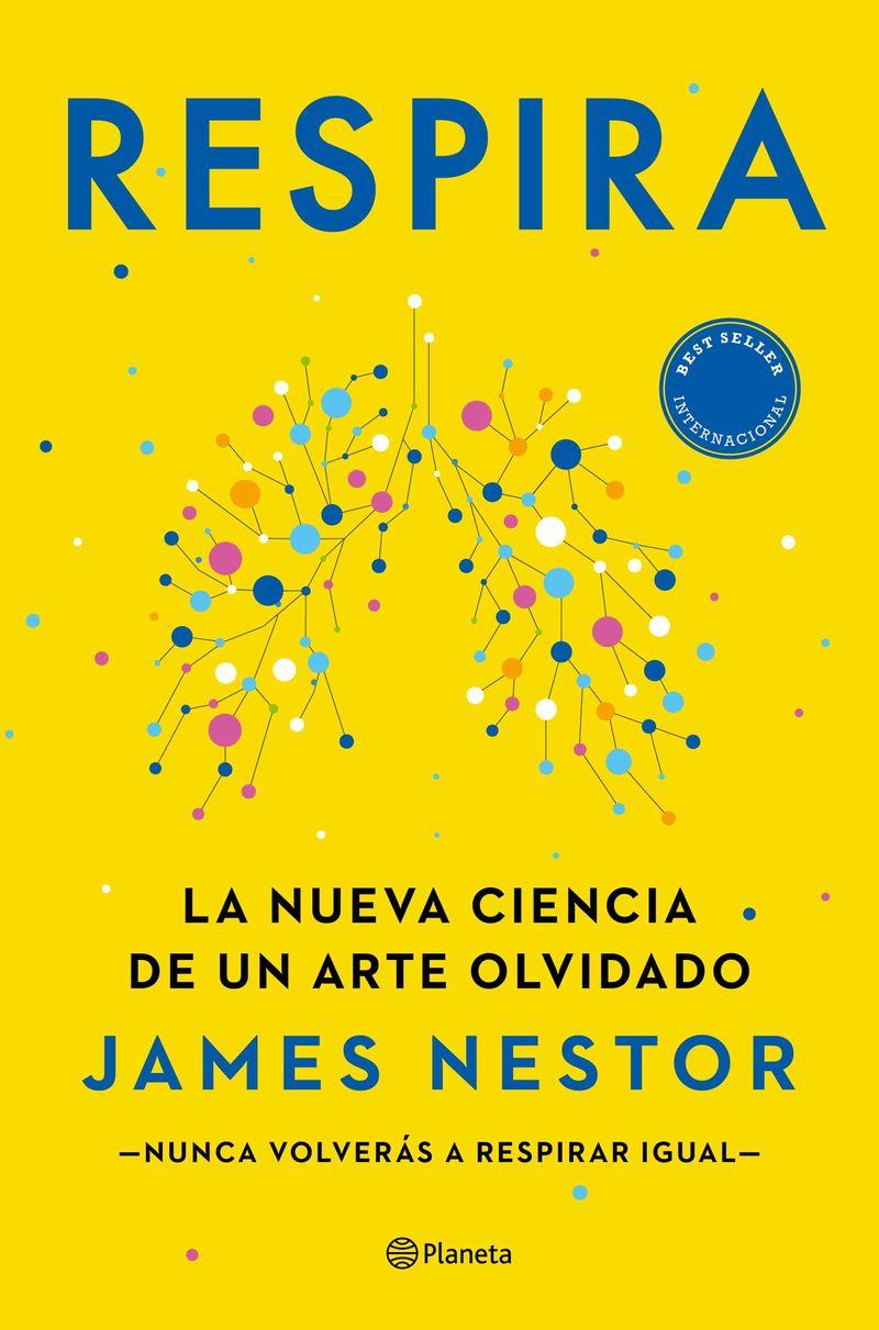 Respira - La Nueva Ciencia De Un Arte Olvidado - James Nestor