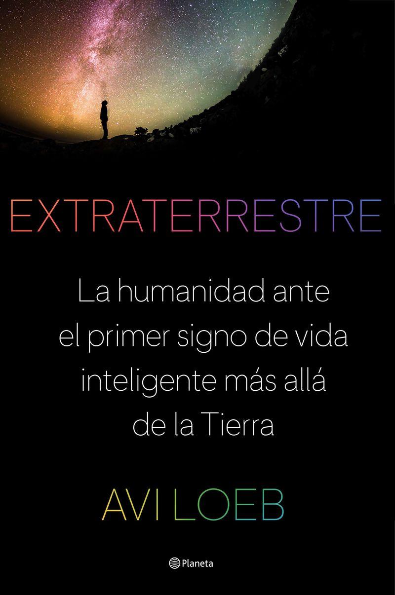 extraterrestre - la humanidad ante el primer signo de vida inteligente mas alla de la tierra - Avi Loeb