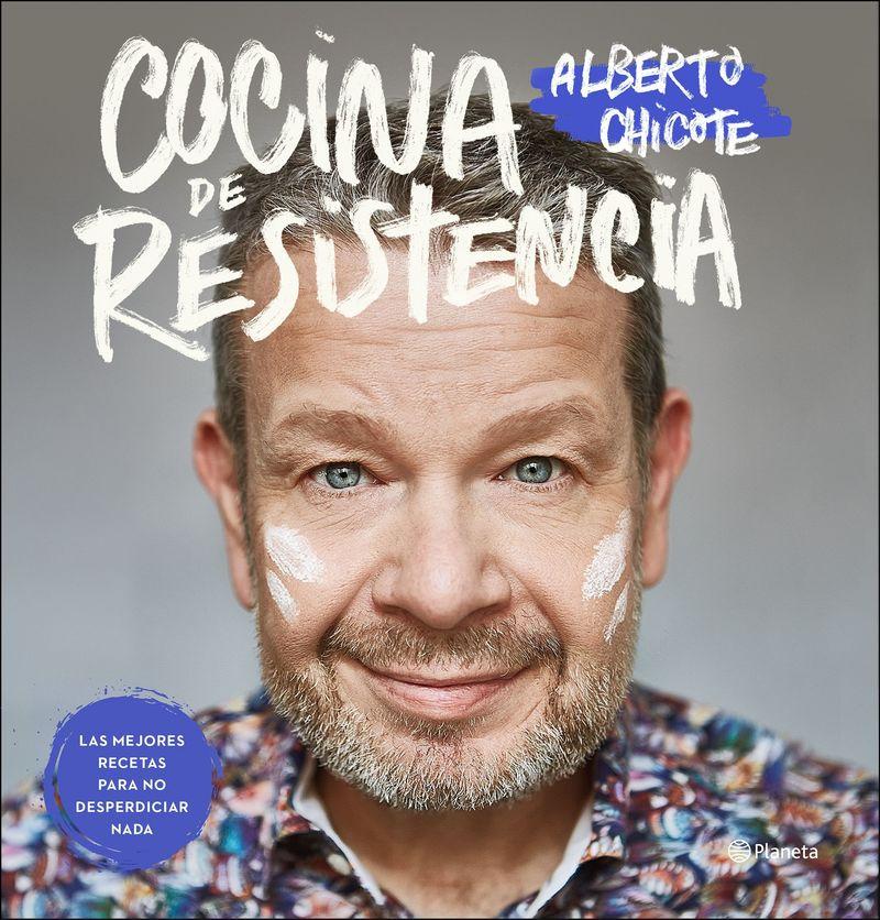 cocina de resistencia - las mejores recetas para no desperdiciar nada - Alberto Chicote