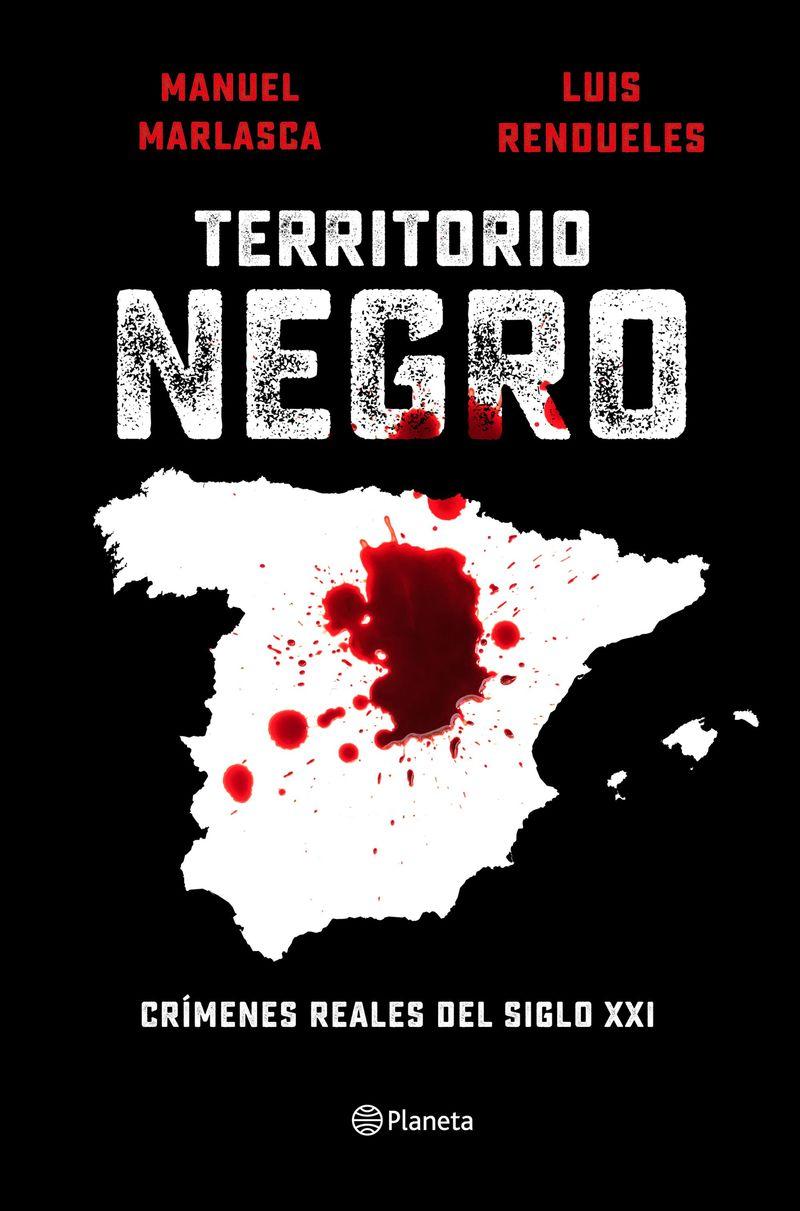 territorio negro - asesinos y asesinas del siglo xxi - Manu Marlasca / Luis Rendueles