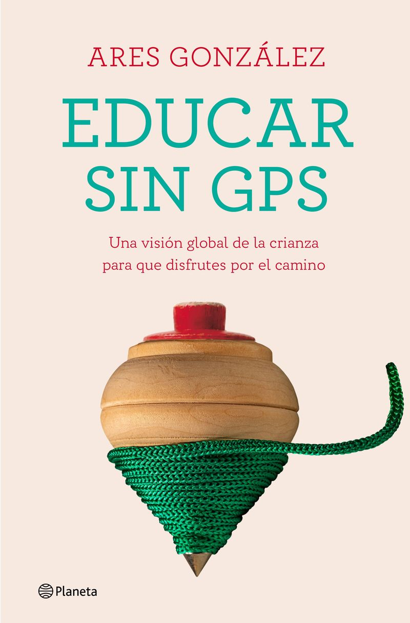 educar sin gps - una vision global de la crianza para que disfrutes por el camino - Ares Gonzalez