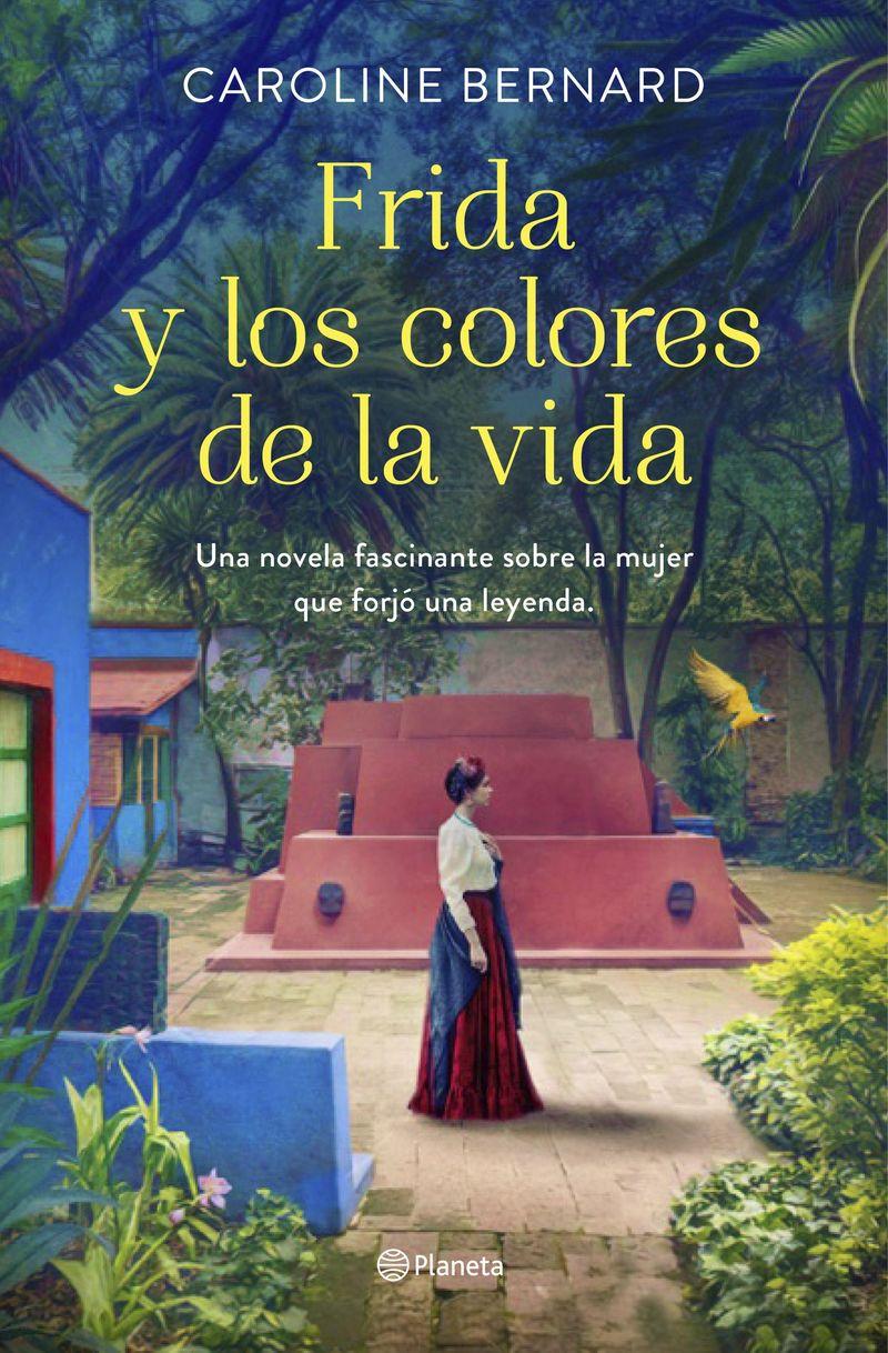 frida y los colores de la vida - una novela fascinante sobre la mujer que forjo una leyenda - Caroline Bernard