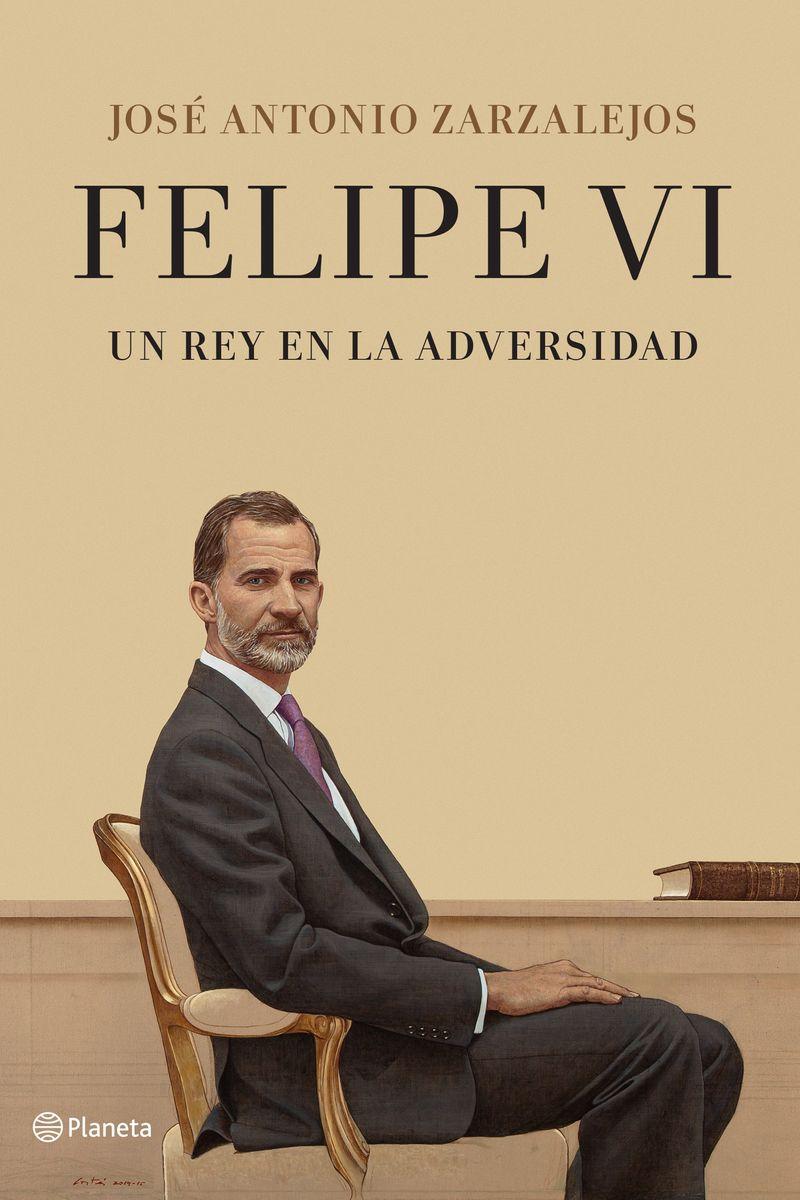 felipe vi. un rey en la adversidad - Jose Antonio Zarzalejos