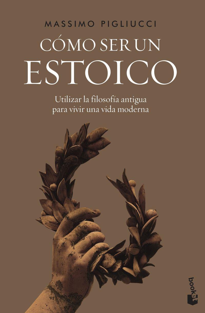 como ser un estoico - utilizar la filosofia antigua para vivir una vida moderna - Massimo Pigliucci