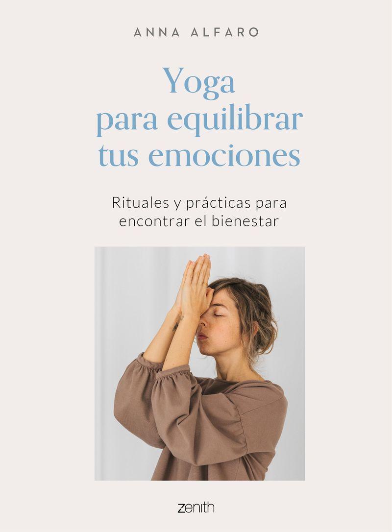 yoga para equilibrar tus emociones - rituales y practicas para encontrar el bienestar - Anna Alfaro