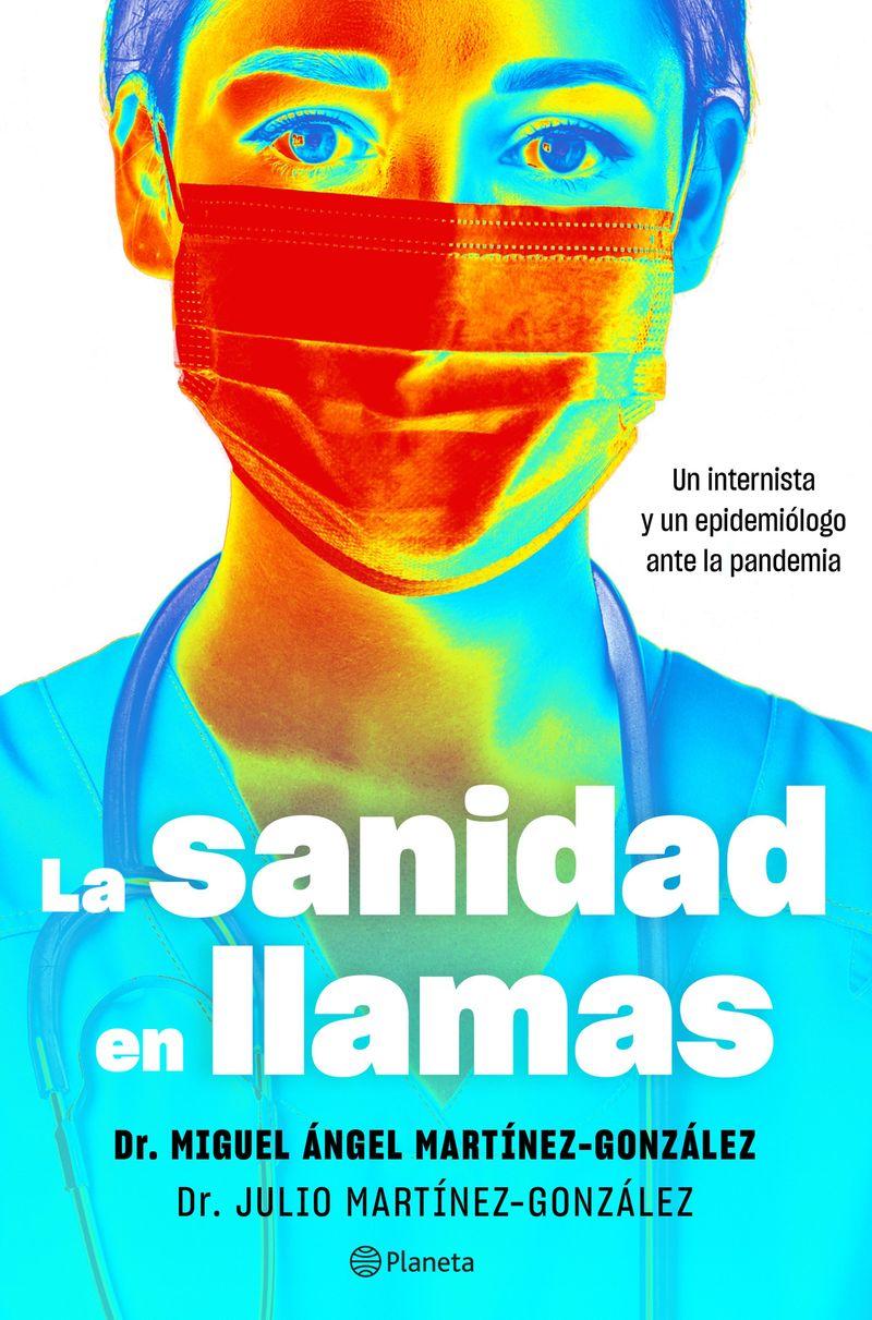 la sanidad en llamas - un internista y un epidemiologo ante la pandemia - Miguel Angel Martinez-Gonzalez / Julio Martinez-Gonzalez