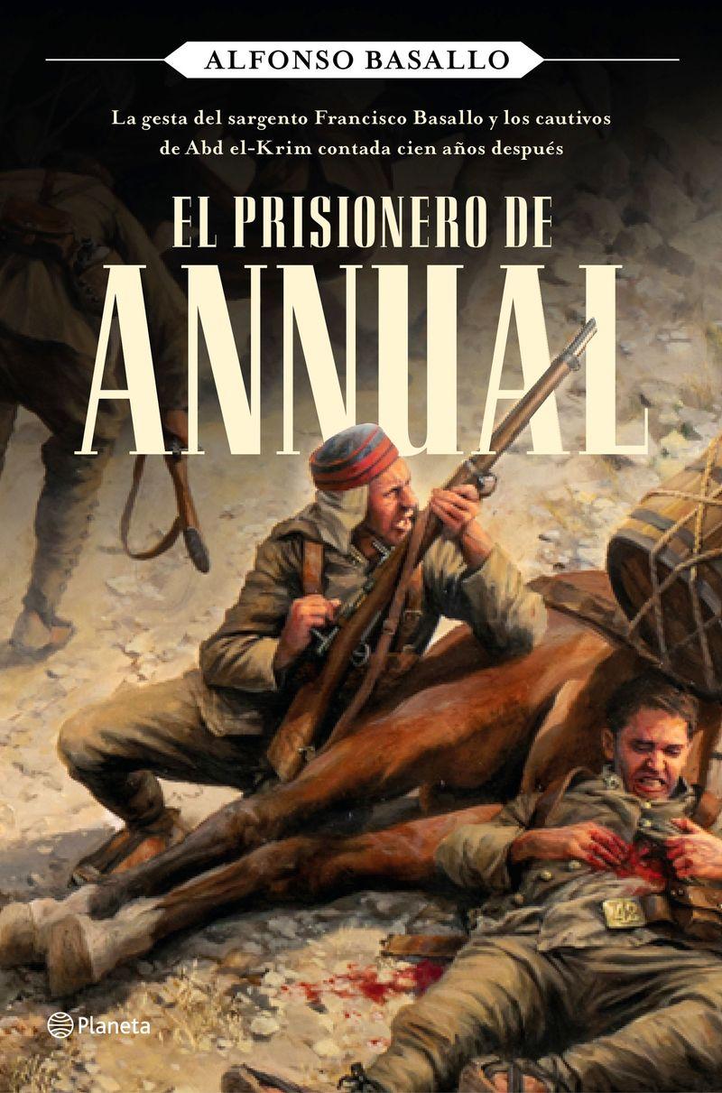 el prisionero de annual - la gesta del sargento francisco basallo y los cautivos de abd el-krim contada cien años despues - Alfonso Basallo