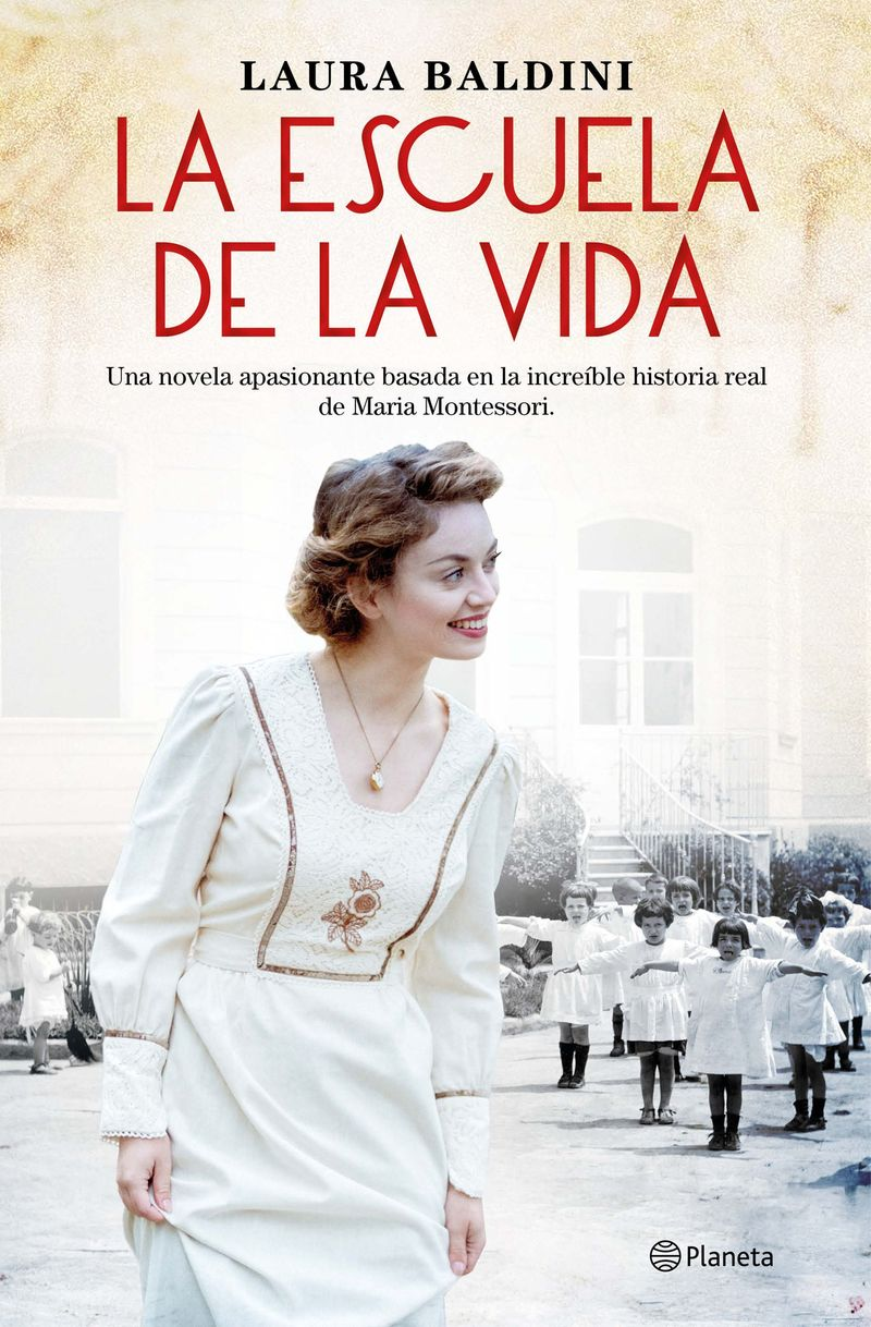 la escuela de la vida - una novela apasionante basada en la increible historia real de maria montessori - Laura Baldini