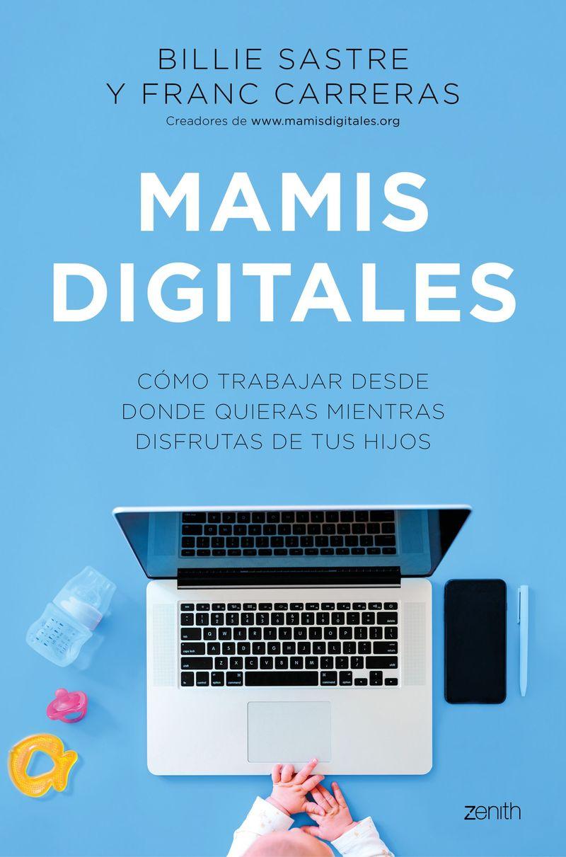 MAMIS DIGITALES - COMO TRABAJAR DESDE DONDE QUIERAS MIENTRAS DISFRUTAS DE TUS HIJOS