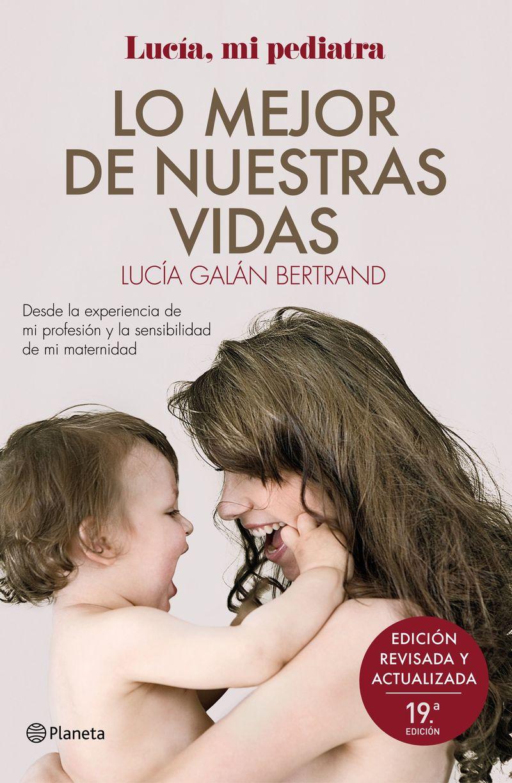lo mejor de nuestras vidas - desde la experiencia de mi profesion y la sensibilidad de mi maternidad - Lucia Galan Bertrand