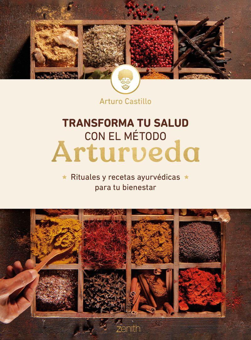 TRANSFORMA TU SALUD CON EL METODO ARTURVEDA - RITUALES Y RECETAS AYURVEDICAS PARA TU BIENESTAR