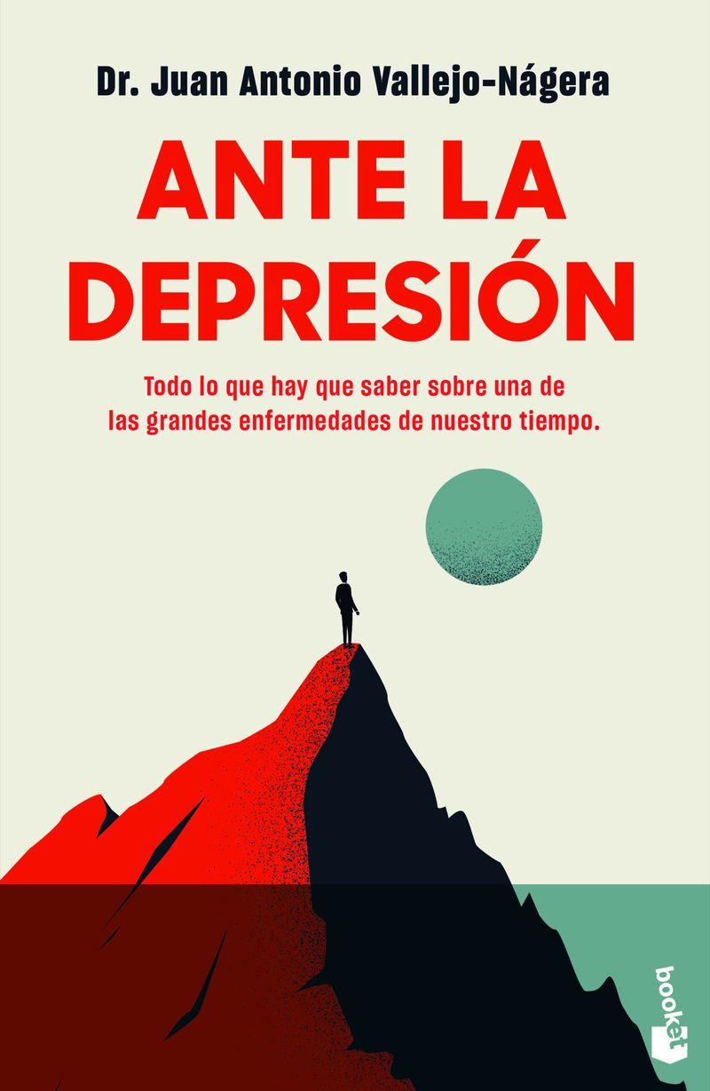 ANTE LA DEPRESION - TODO LO QUE HAY QUE SABER SOBRE LA ENFERMEDAD DE NUESTRO TIEMPO