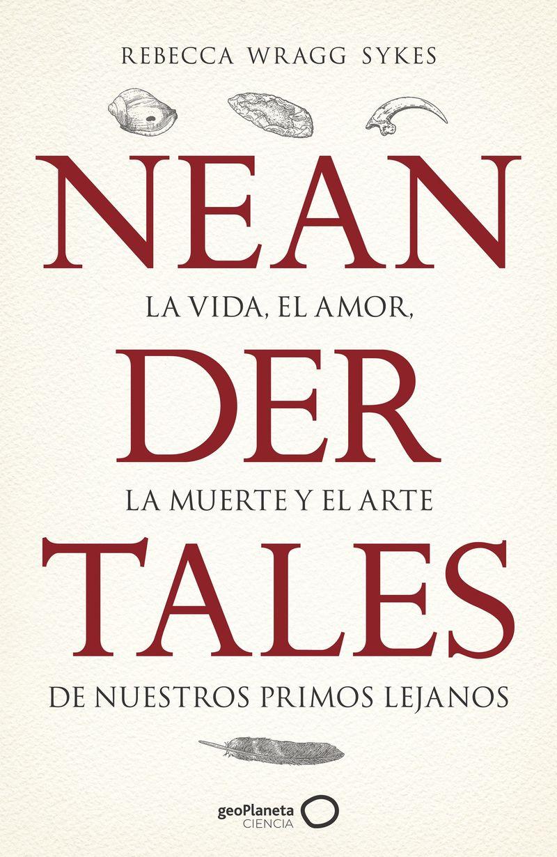 NEANDERTALES - LA VIDA, EL AMOR, LA MUERTE Y EL ARTE DE NUESTROS PRIMOS LEJANOS