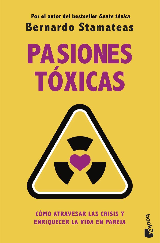 PASIONES TOXICAS - COMO ATRAVESAR LAS CRISIS Y ENRIQUECER LA VIDA EN PAREJA