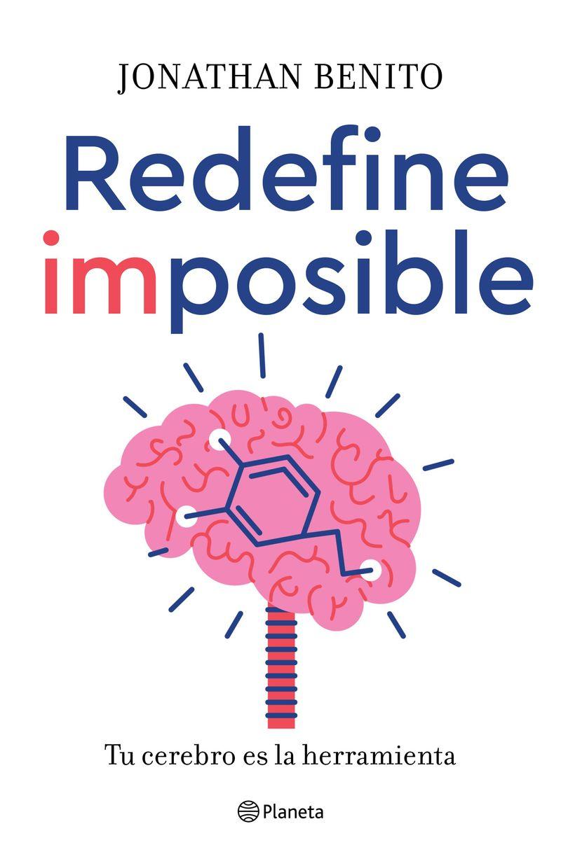 redefine imposible - tu cerebro es la herramienta - Jonathan Benito Sipos