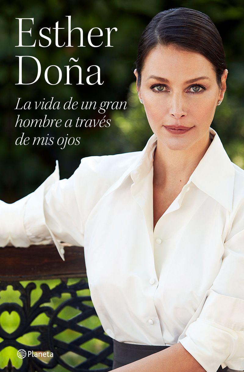 la vida de un gran hombre a traves de mis ojos - Esther Doña
