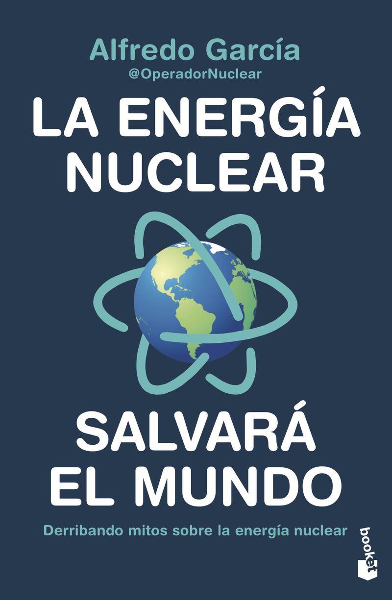 la energia nuclear salvara el mundo - derribando mitos sobre la energia nuclear - @operadornuclear Alfredo Garcia