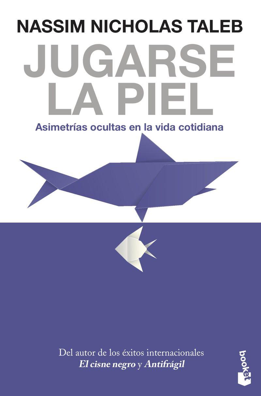 JUGARSE LA PIEL - ASIMETRIAS OCULTAS EN LA VIDA COTIDIANA