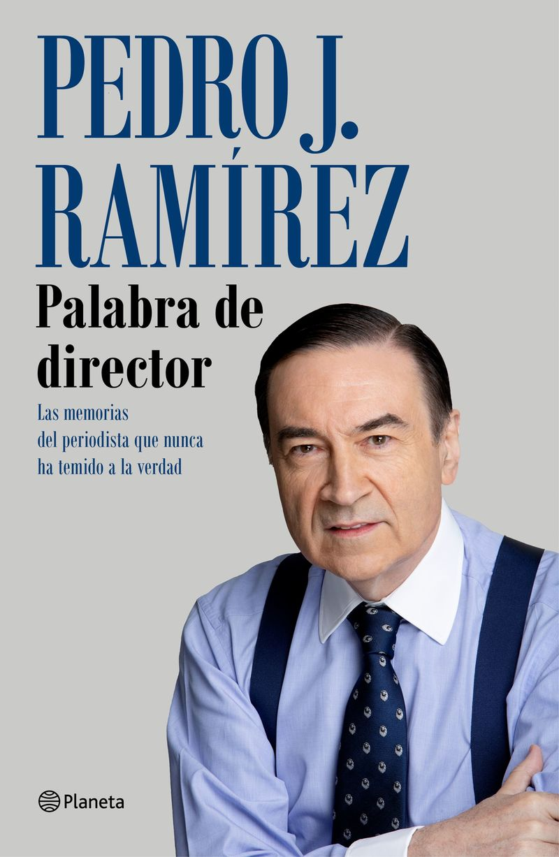 PALABRA DE DIRECTOR - LAS MEMORIAS DEL PERIODISTA QUE NUNCA HA TEMIDO A LA VERDAD