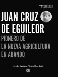 Juan Cruz De Eguileor - Abandoko Nekazaritza Berriaren Aitzindaria = Pionero De La Nueva Agricultura En Abando - Joseba Eguiraun / Imanol San Jose