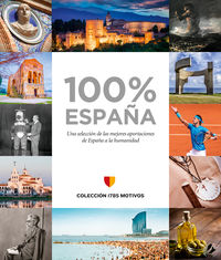 100% ESPAÑA - UNA SELECCION DE LAS MEJORES APORTACIONES DE ESPAÑA A LA HUMANIDAD