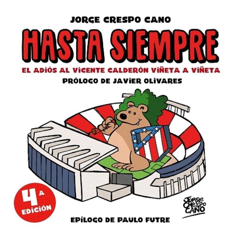 (5 Ed) Hasta Siempre - El Adios Al Vicente Calderon Viñeta A Viñeta - Jorge Crespo Cano