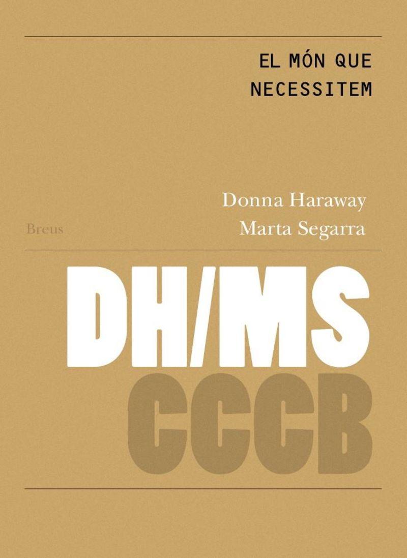 Donna Haraway I Marta Segarra - El Mon Que Necessitem - Donna Haraway / Marta Segarra