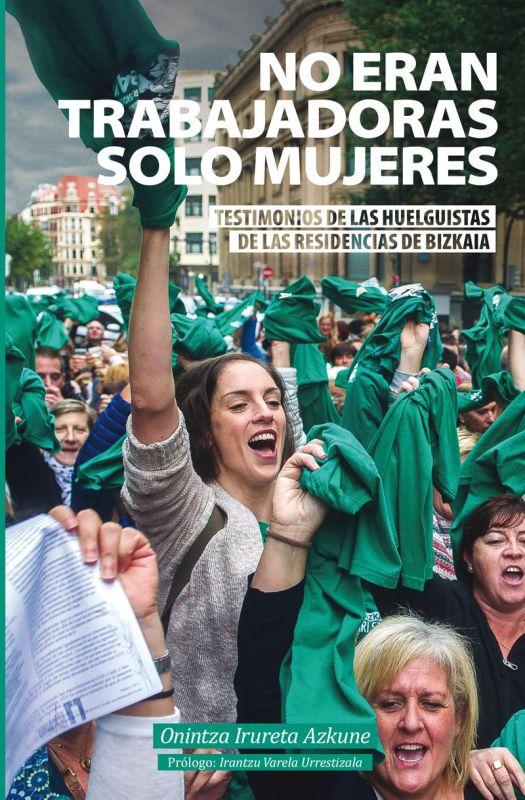 NO ERAN TRABAJADORAS SOLO MUJERES - TESTIMONIOS DE LAS HUELGUISTAS DE LAS RESIDENCIAS DE BIZKAIA