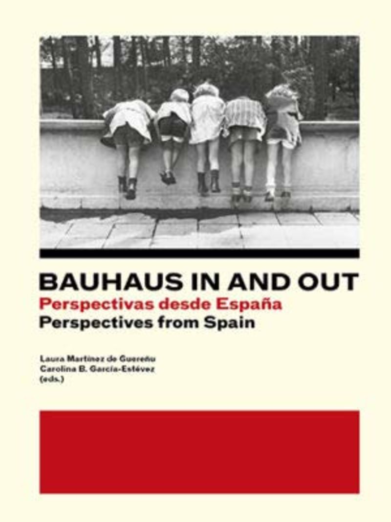 BAUHAUS IN AND OUT - PERSPECTIVAS DESDE ESPAÑA = PRESPECTIVES FROM SPAIN