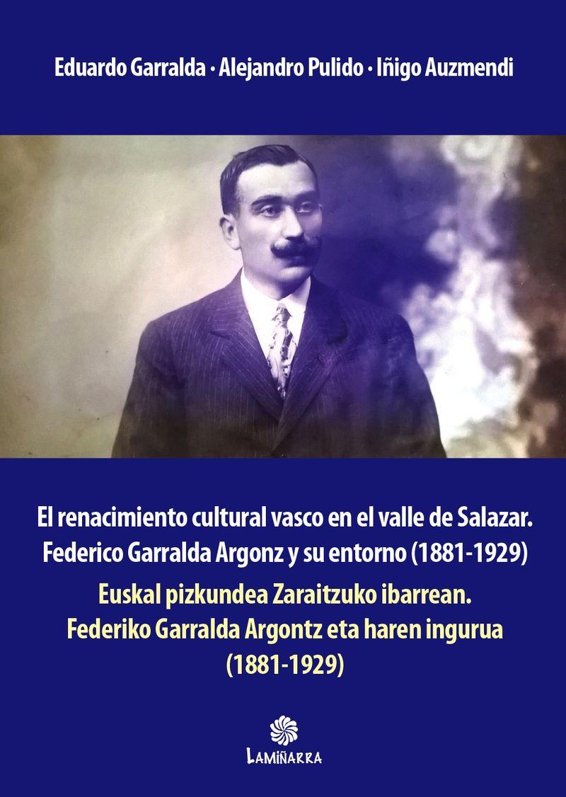 RENACIMIENTO CULTURAL VASCO EN EL VALLE DE SALAZAR, EL - FEDERICO GARRALDA ARGONZ Y SU ENTORNO (1881-1929) = EUSKAL PIZKUNDEA ZARAITZUKO IBARREAN - FEDERIKO GARRALDA ARGONTZ ETA HAREN INGURUA (1881-1929)
